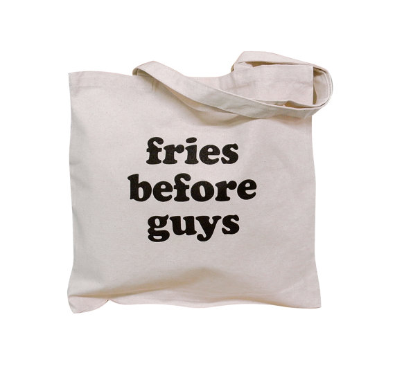 Fries before Guys | RoastedMontreal.com